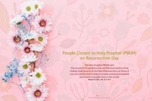 People Closest to Holy Prophet (PBUH) on Resurrection Day